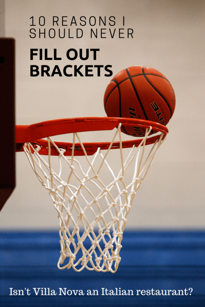10 Reasons I Should Never Fill Out Brackets