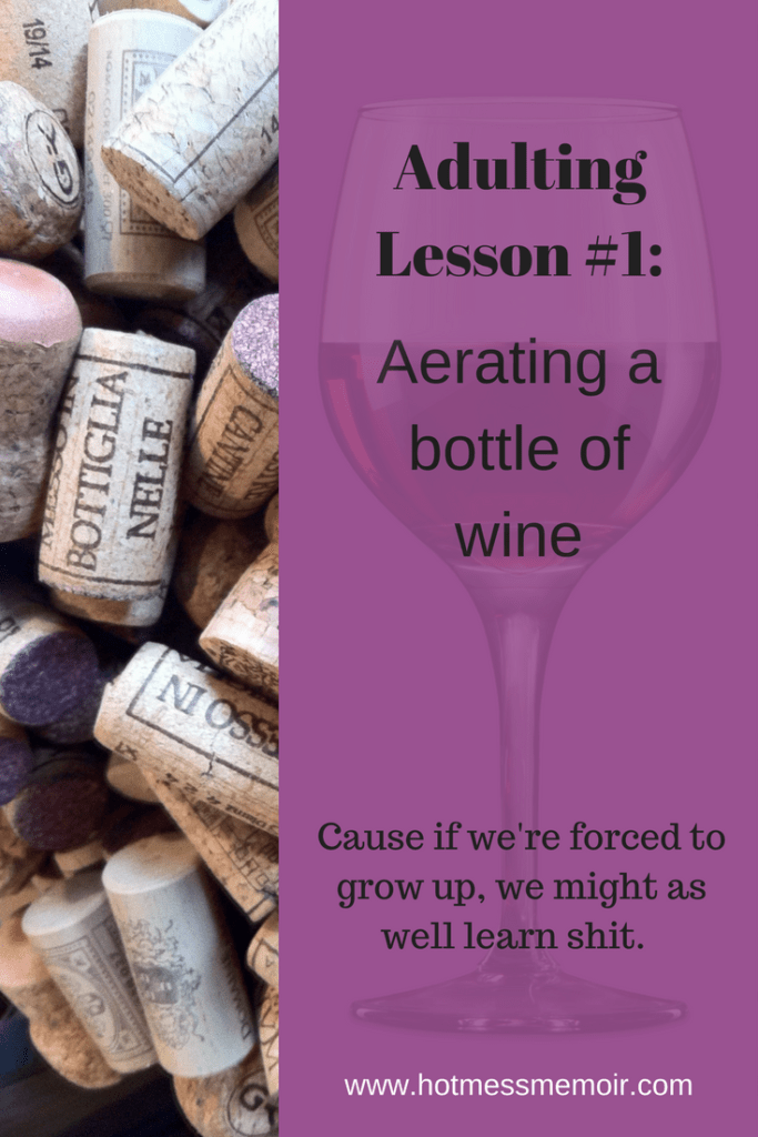 Adulting Lesson #1: Aerating a Bottle of Wine