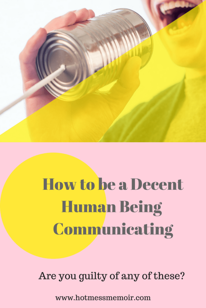 How to be a Decent Human Being- Communicating