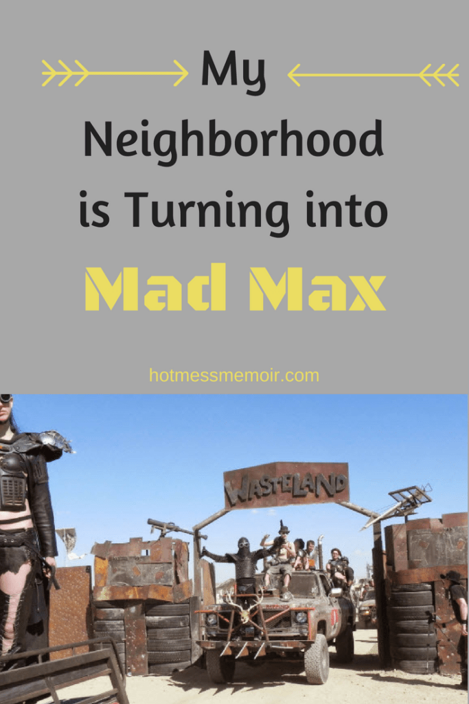 My Neighborhood is Turning into Mad Max