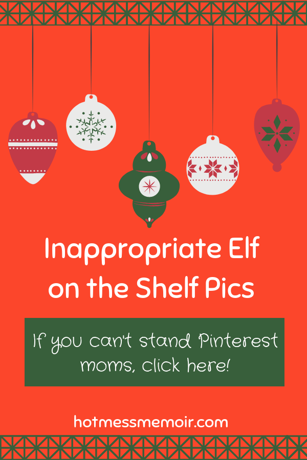 Inappropriate Elf on the Shelf Pics