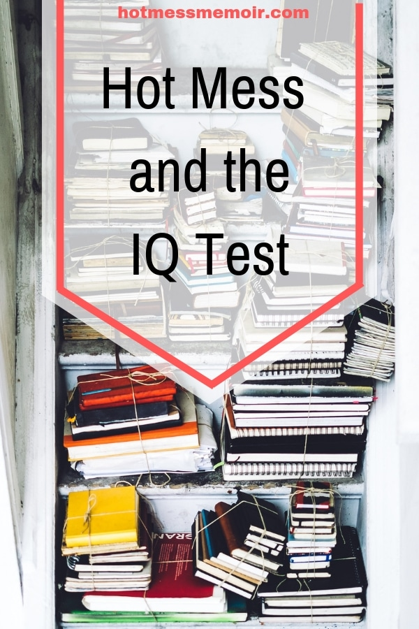 Hot Mess and the IQ Test