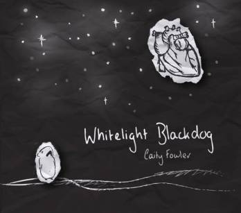 Caity Fowler - 'Whitelight Blackdog'