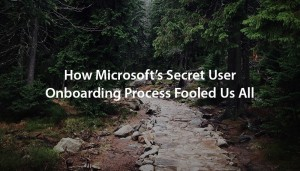 how-microsofts-secret-user-onboarding-process-fooled-us-all