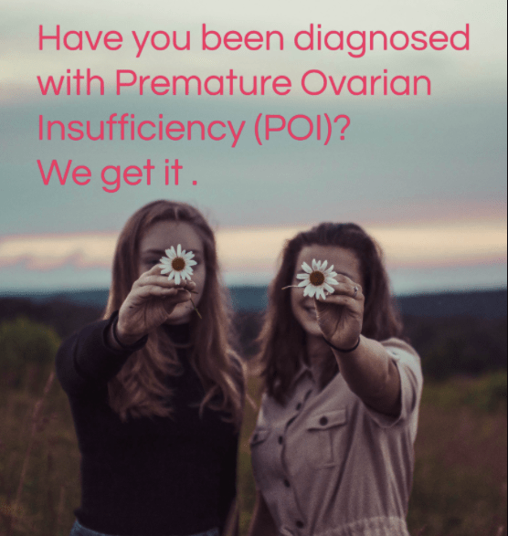 Have you been diagnosed with Premature Ovarian Insufficiency (POI)?  We get it.  The Daisy Network.