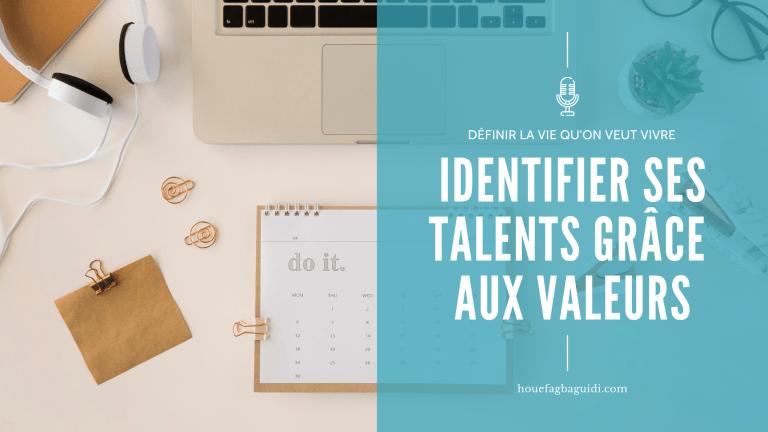 Read more about the article Comment Identifier ses Talents en Utilisant Ses Valeurs – E027