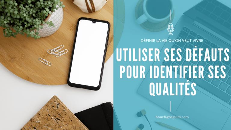 Read more about the article Comment Utiliser ses Défauts pour Identifier ses Qualités ? – E028