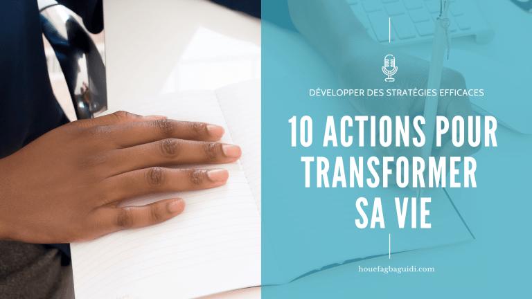 Read more about the article 10 actions pour démarrer sa transformation de vie – E062