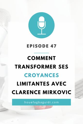 Comment Transformer ses Croyances Limitantes avec Clarence Mirkovic - E047 2