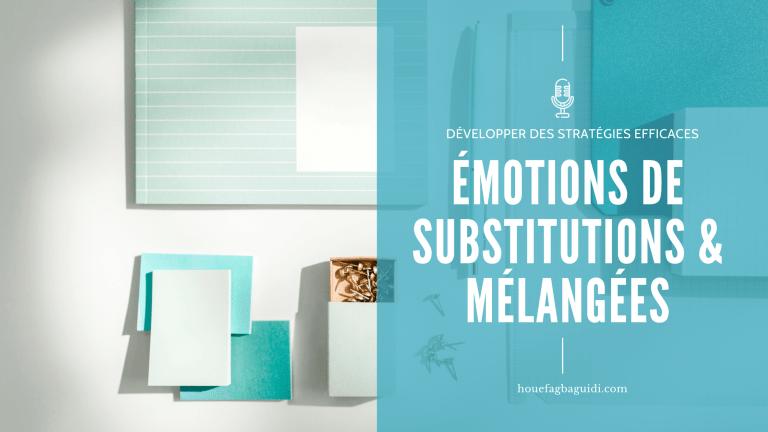 Read more about the article Les émotions de substitution et les émotions mélangées – E073