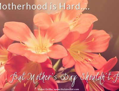 Motherhood Is Hard, Mother's Day Shouldn't Be