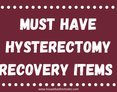 Ch-ch-changes – Must Have Hysterectomy Recovery Items