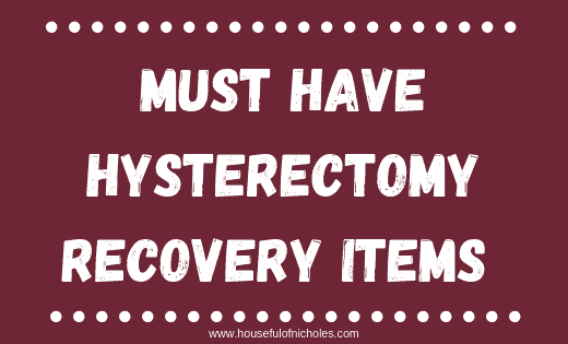 Must Have Hysterectomy Recovery Items