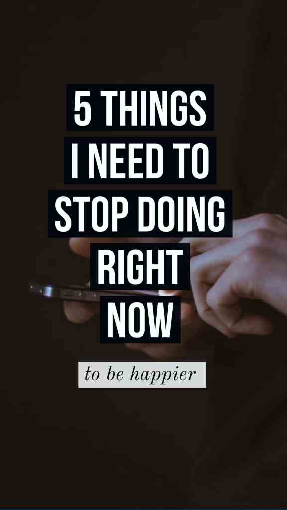 things I need to stop doing to be happier