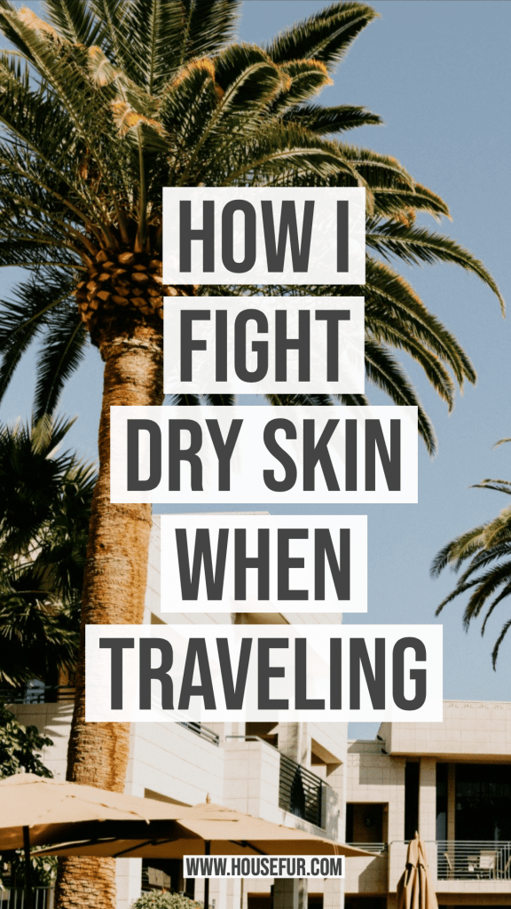 How I Fight Dry Skin When Traveling