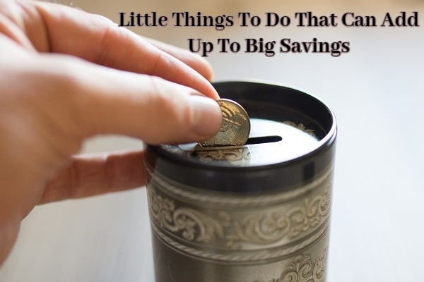 Little Things To Do That Can Add Up To Big Savings