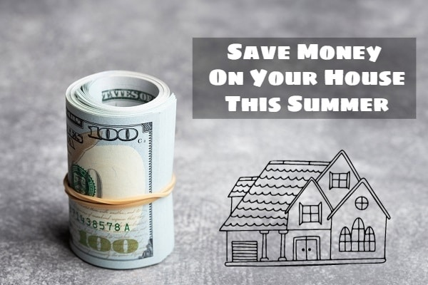 How To Save Money On Your House This Summer