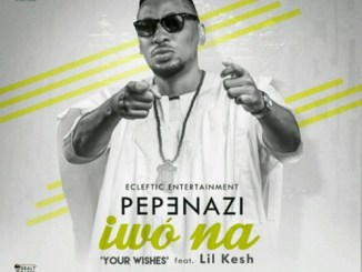 Pepenazi-Ft-Lil-kesh-–-Iwo-na-Your-Wishes