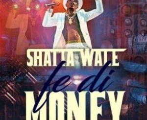 shatta-wale-–-fe-di-money-prod