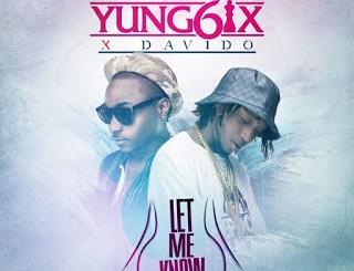 yung6ix-let-me-know-feat-davido