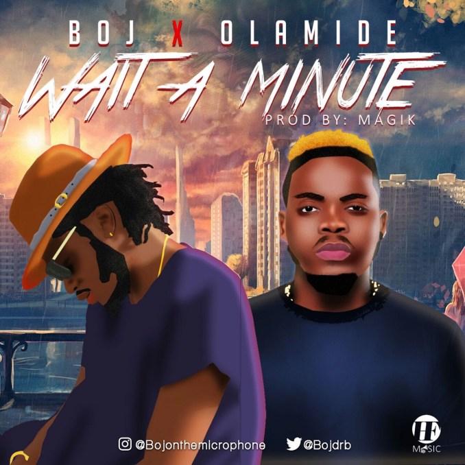 New Music: BOJ Ft. Olamide – Wait A Minute