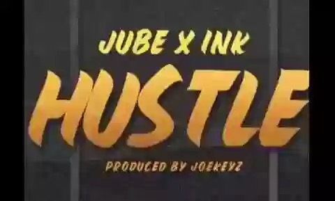 Jube Ft. Ink Edwards – Hustle (Lyrics Video)