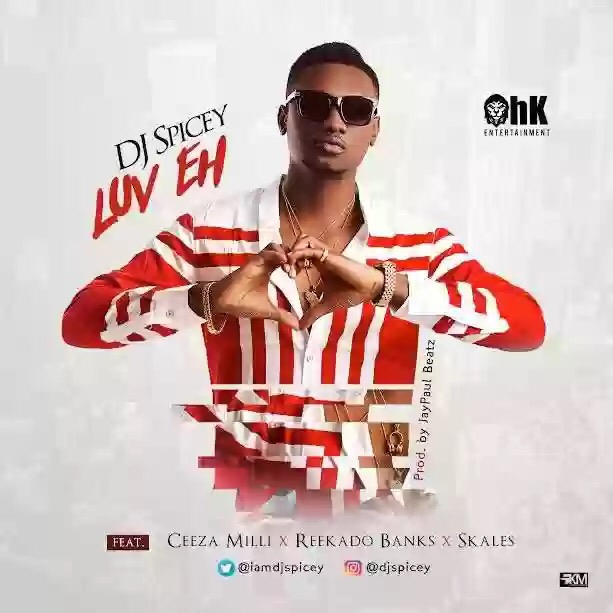 Watch Dj Spicey ft. Reekado Banks, Skales & Ceeza Milla – Luv Eh video