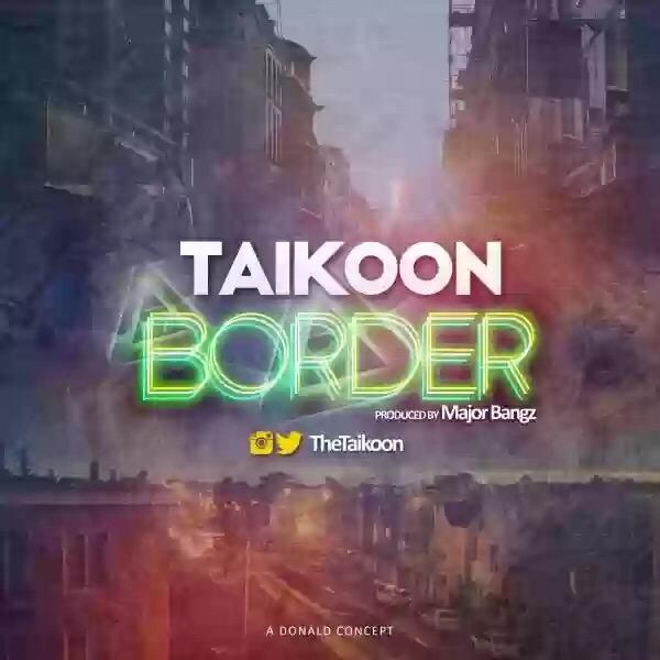 "TAIKOON – ""BORDER"" (PROD. MAJOR BANGZ)"