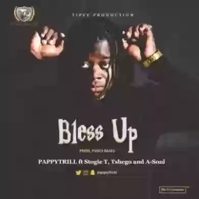 "Download MP3: PAPPY THRILL – ""BLESS UP"" FT. STOGIE T, TSHEGO & A-SOUL"