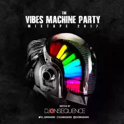 DJ Consequence – The Vibes Machine Party Mixtape 2017