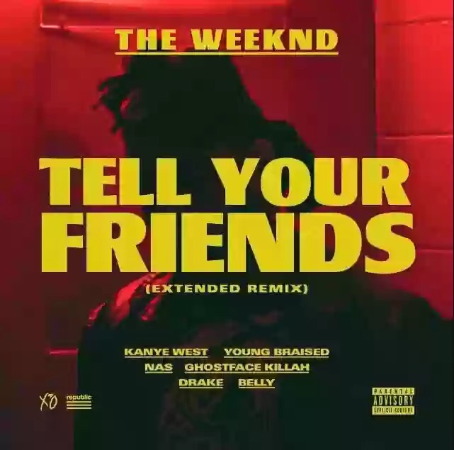 The Weeknd – Tell Your Friends Remix Ft Kanye West, Drake, Nas, Ghostface Killah, Belly & Young Braised