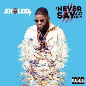 Download Album: Skales -The Never Say Never Guy