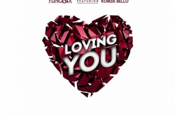Download MP3: Yung6ix – Loving You Ft. Korede Bello