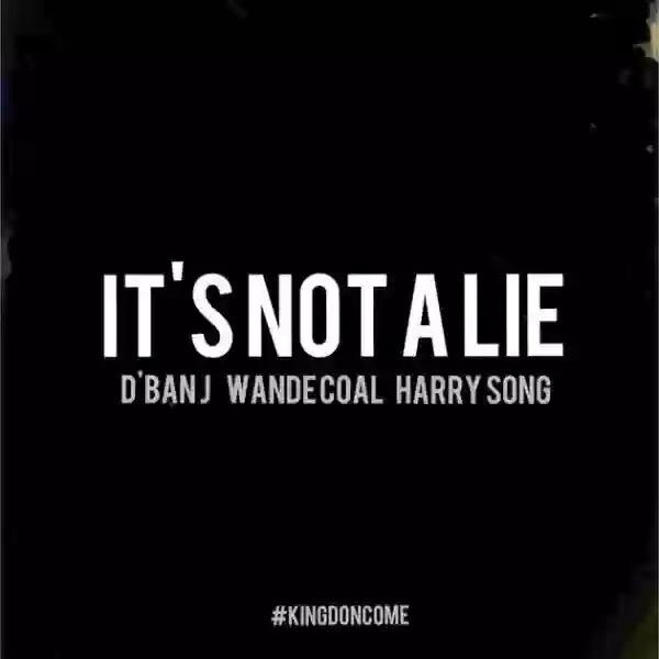 D'Banj – It's Not A Lie ft. Wande Coal & Harrysong