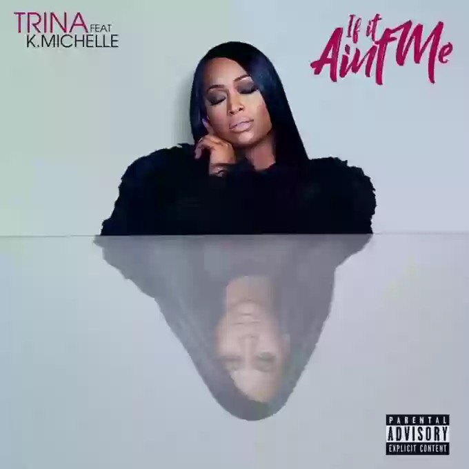 Download MP3: Trina – If It Ain't Me Ft K. Michelle