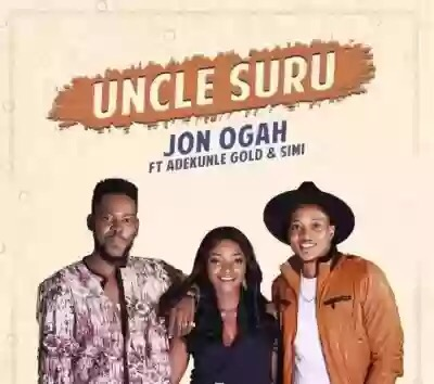 Download MP3: Jon Ogah – Uncle Suru (Remix) ft. Adekunle Gold & Simi