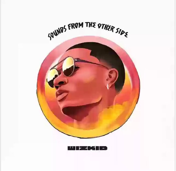 Download Album: Wizkid - Sounds From The Other Side
