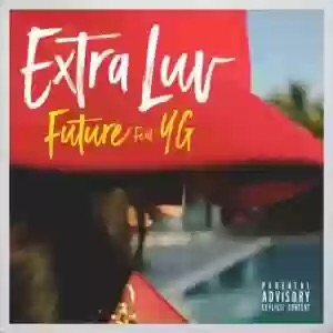 Download MP3: Future – Extra Luv Ft. YG