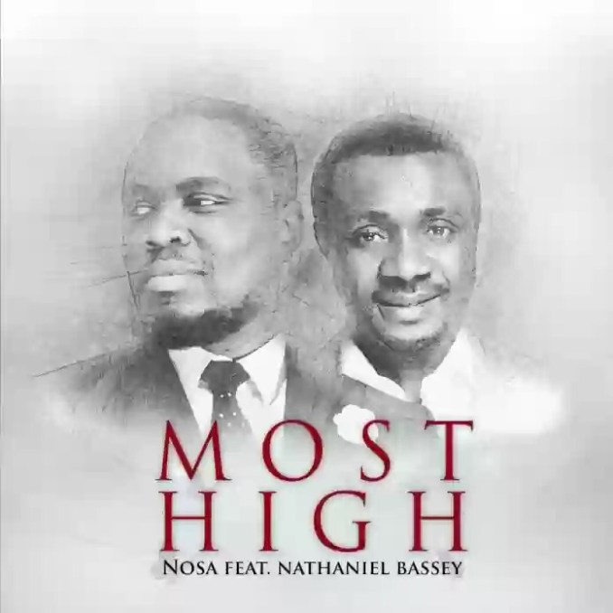 "Download MP3: Nosa - ""Most High"" Ft Nathaniel Bassey"