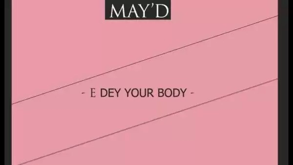 New Music: MAY D – E DEY YOUR BODY