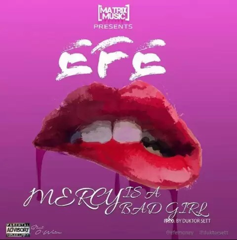 Download Efe – Mercy Is A Bad Girl MP3