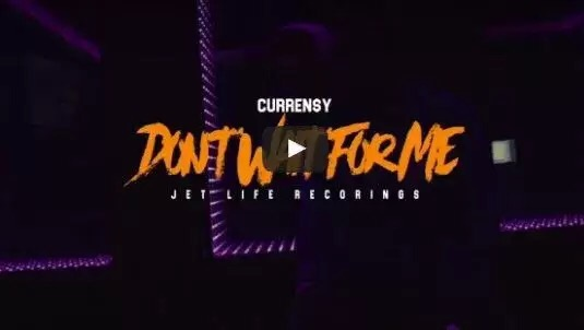 Video: Currensy – Don't Wait For Me