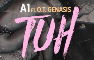 Download A1 Ft. O.T. Genasis – TUH mp3