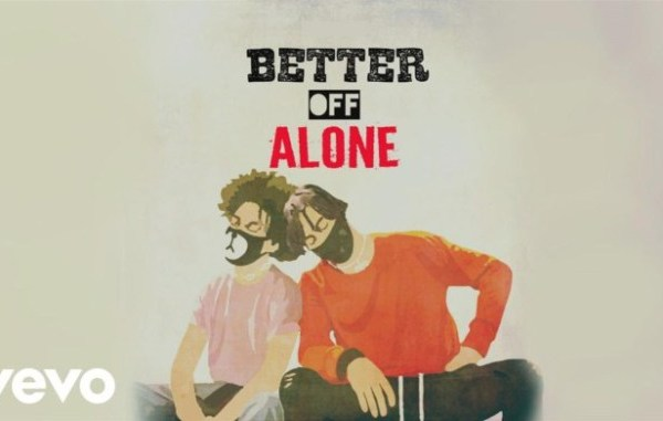 Ayo & Teo – Better Off Alone