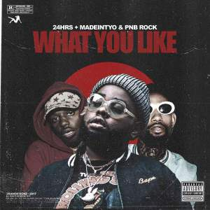 24hrs ft PnB Rock, Madeintyo – What You Like