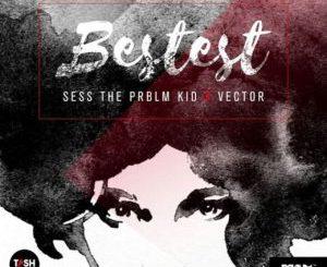 Download Sess Ft. Vector – Bestest