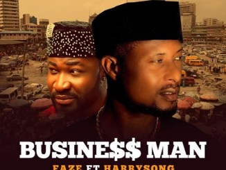 Download Faze Ft. Harrysong – Business Man
