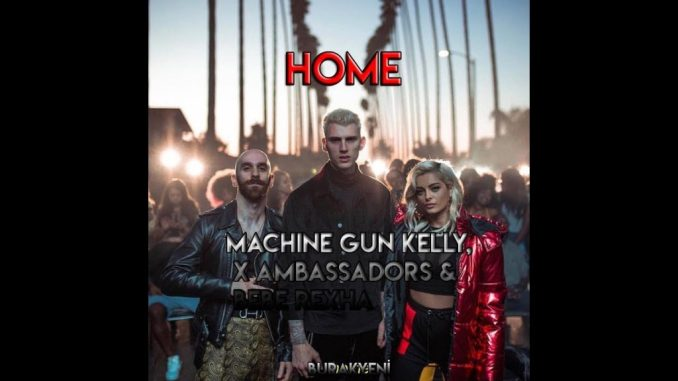 Download Machine Gun Kelly Ft Ambassadors & Bebe Rexha – Home