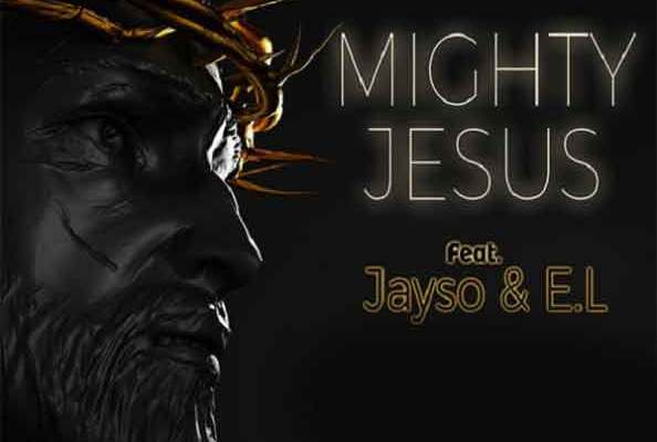 Edem ft. E.L x Jayso – Mighty Jesus mp3 download