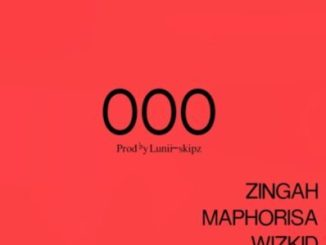 Download Wizkid, Zingah, DJ Maphorisa & Burna Boy – OOO